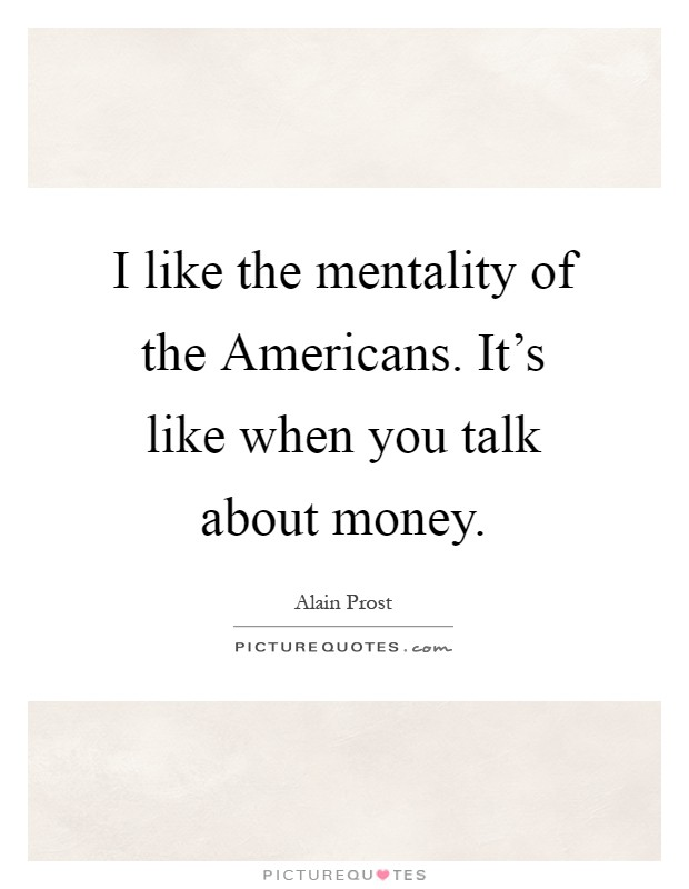 Americans Be Like Quotes I like the mentality o...
