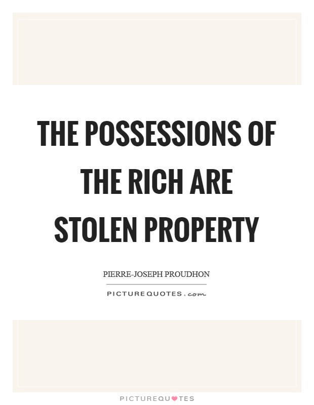 The possessions of the rich are stolen property Picture Quote #1
