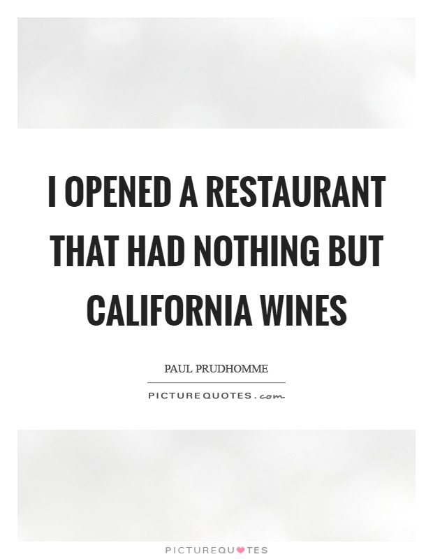 I opened a restaurant that had nothing but California wines Picture Quote #1