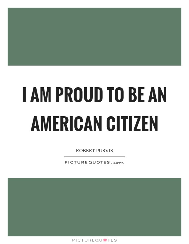 I am proud to be an American Citizen Picture Quote #1