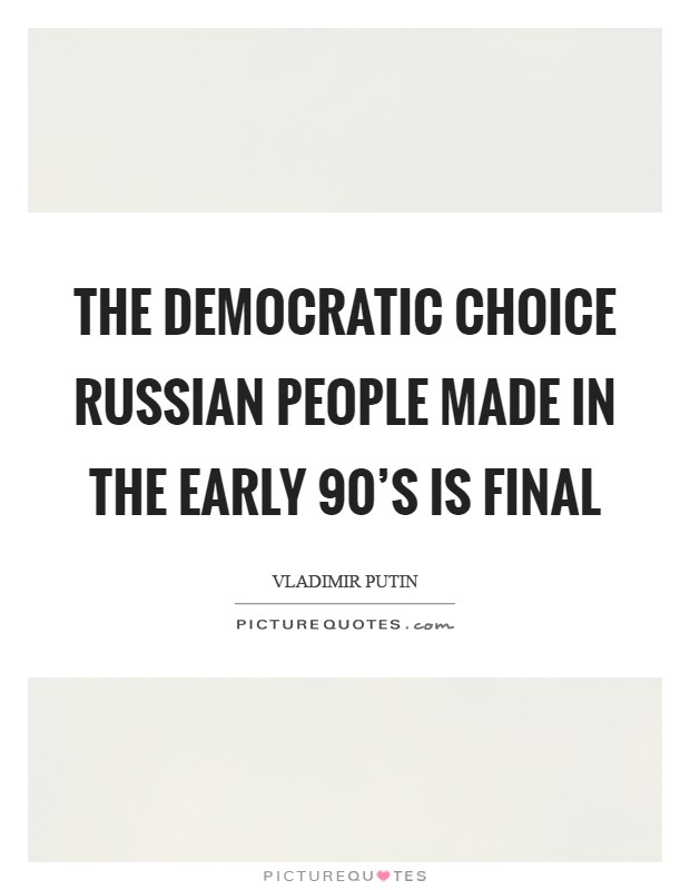 The democratic choice Russian people made in the early 90's is final Picture Quote #1