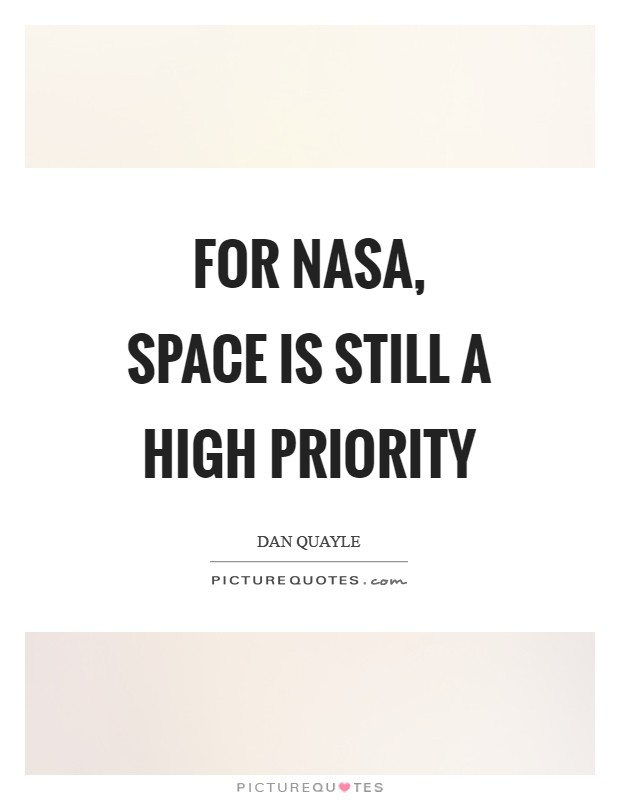 For NASA, space is still a high priority Picture Quote #1