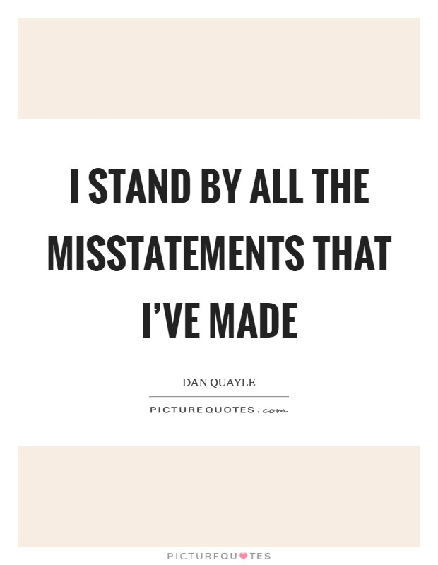 I stand by all the misstatements that I've made Picture Quote #1