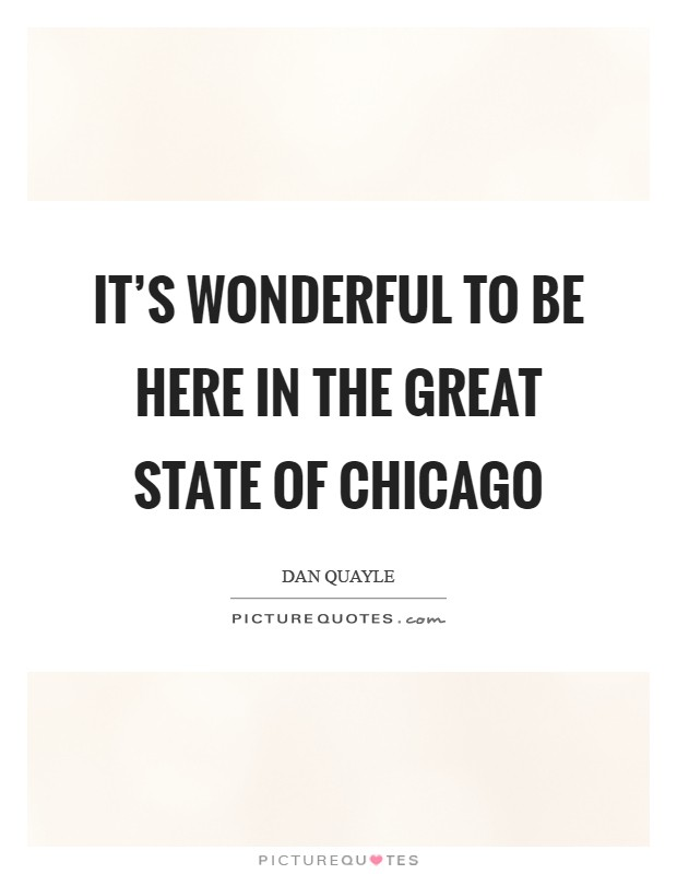 It's wonderful to be here in the great state of Chicago Picture Quote #1