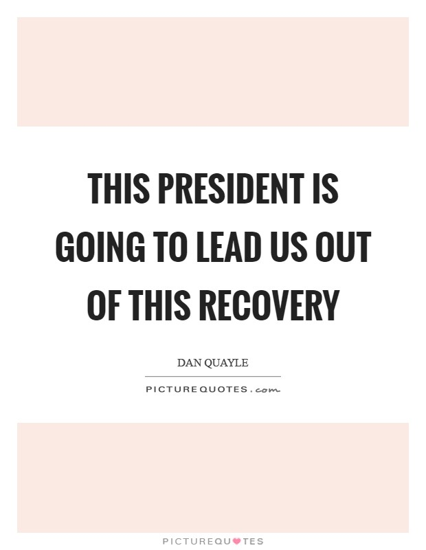This President is going to lead us out of this recovery Picture Quote #1