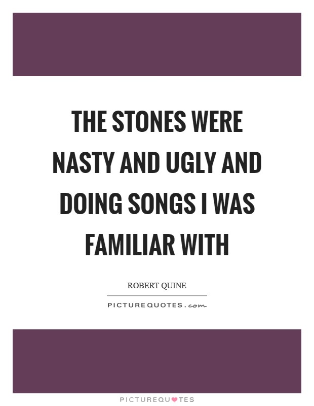 The Stones were nasty and ugly and doing songs I was familiar with Picture Quote #1