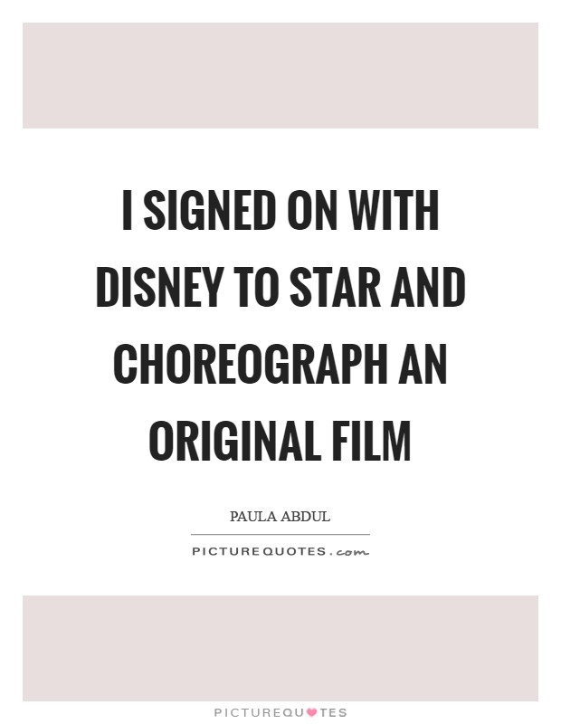 I signed on with Disney to star and choreograph an original film Picture Quote #1