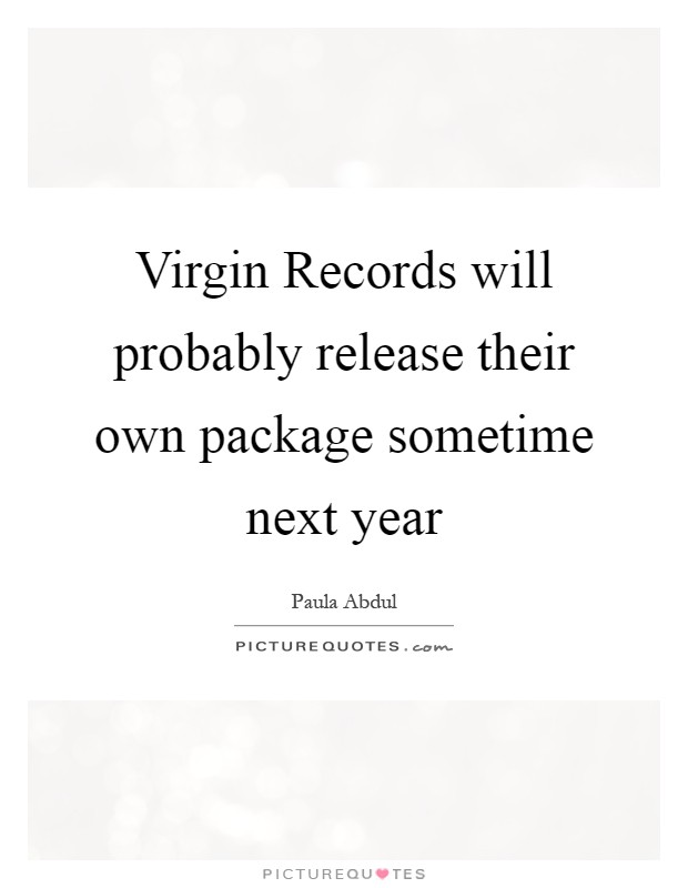 Virgin Records will probably release their own package sometime next year Picture Quote #1