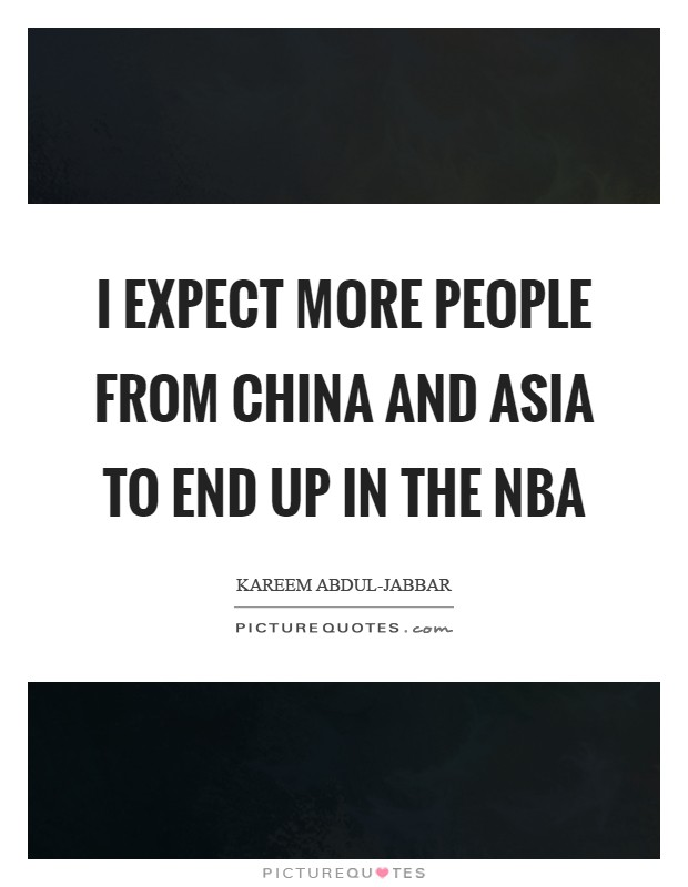 I expect more people from China and Asia to end up in the NBA Picture Quote #1
