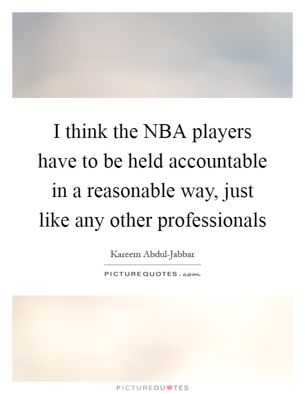 I think the NBA players have to be held accountable in a reasonable way, just like any other professionals Picture Quote #1