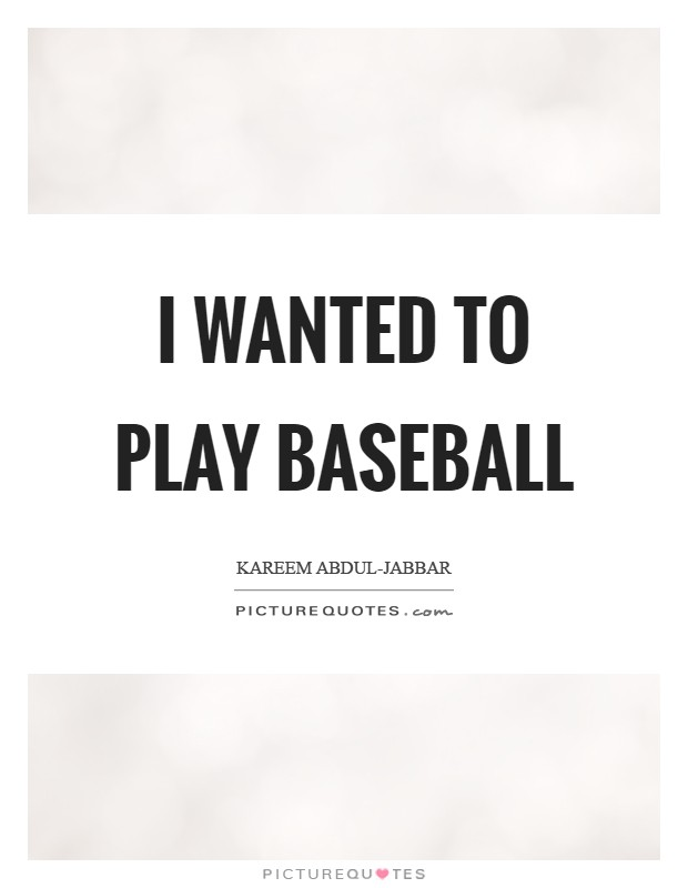 I wanted to play baseball Picture Quote #1