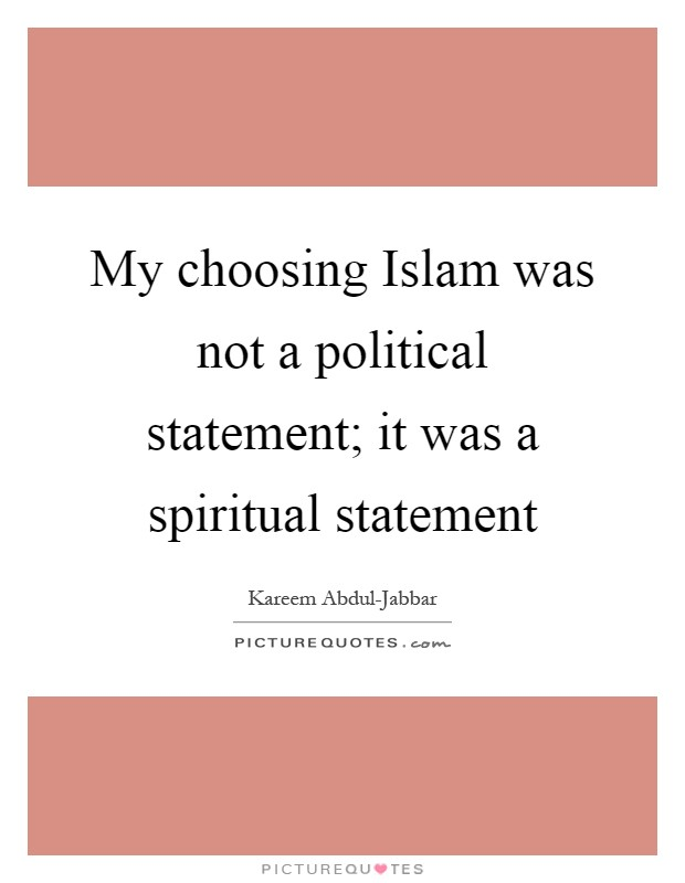 My choosing Islam was not a political statement; it was a spiritual statement Picture Quote #1