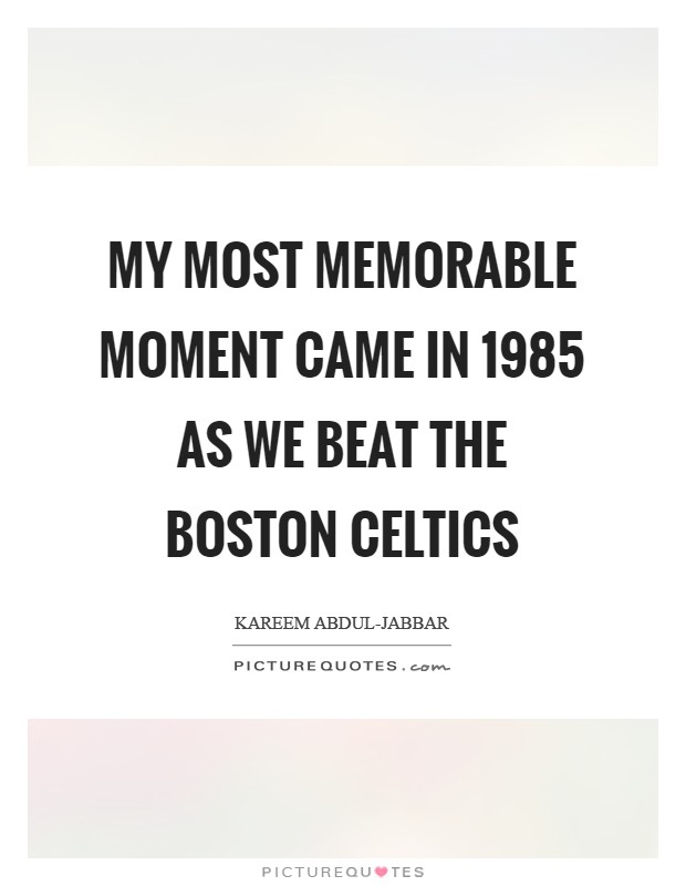 My most memorable moment came in 1985 as we beat the Boston Celtics Picture Quote #1