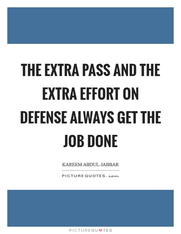The extra pass and the extra effort on defense always get the job done Picture Quote #1