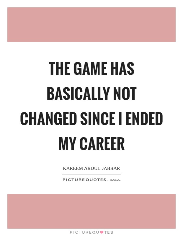 The game has basically not changed since I ended my career Picture Quote #1