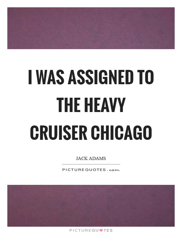 I was assigned to the heavy cruiser Chicago Picture Quote #1
