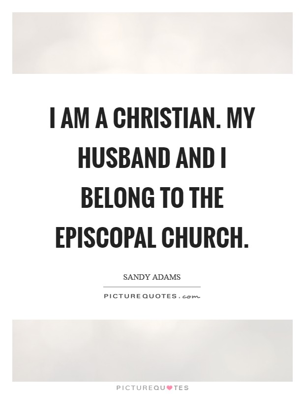 I am a Christian. My husband and I belong to the Episcopal Church Picture Quote #1