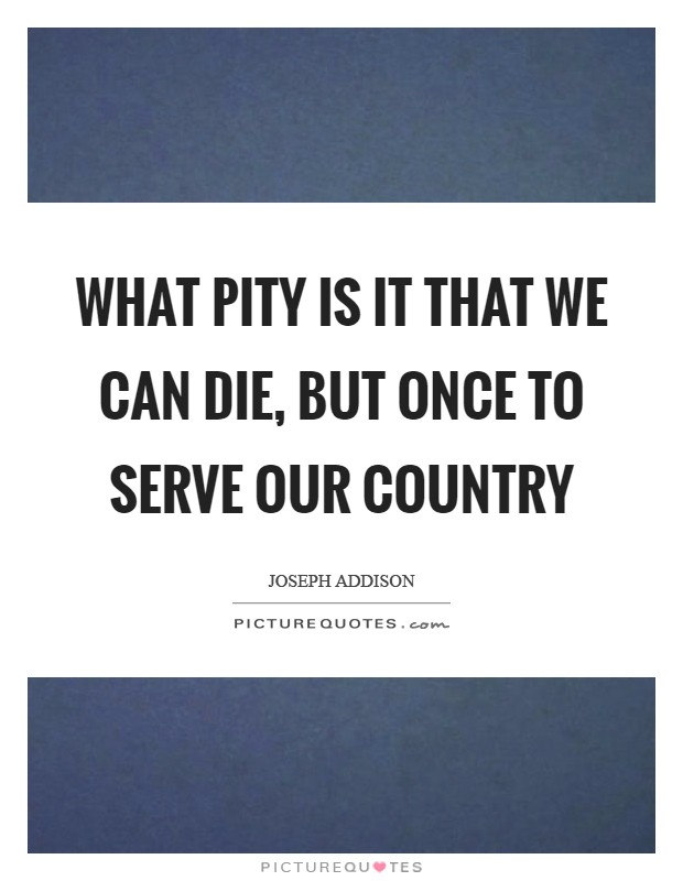 What pity is it That we can die, but once to serve our country Picture Quote #1