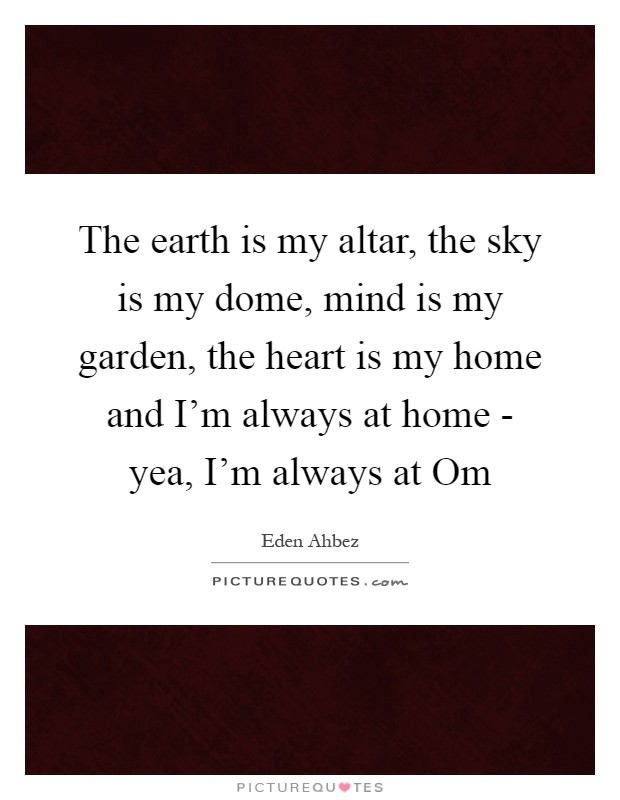 the earth is my altar the sky is my dome mind is my garden picture quotes. Black Bedroom Furniture Sets. Home Design Ideas