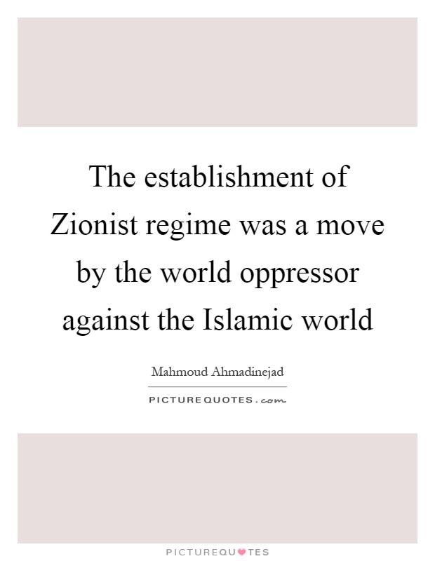 The establishment of Zionist regime was a move by the world oppressor against the Islamic world Picture Quote #1