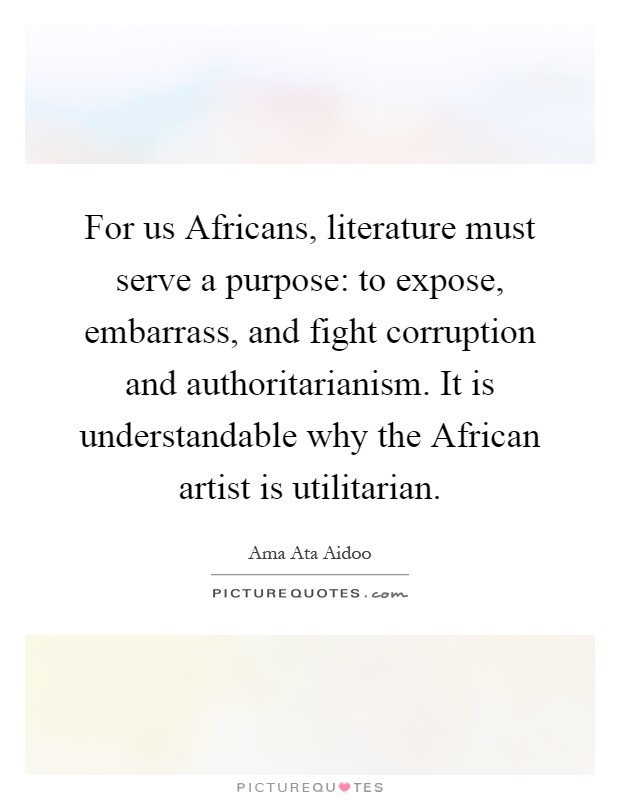 For us Africans, literature must serve a purpose: to expose