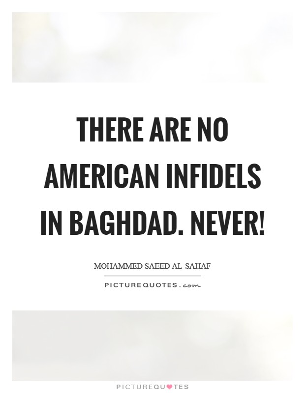 There are no American infidels in Baghdad. Never! Picture Quote #1