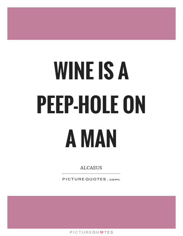 Wine is a peep-hole on a man Picture Quote #1