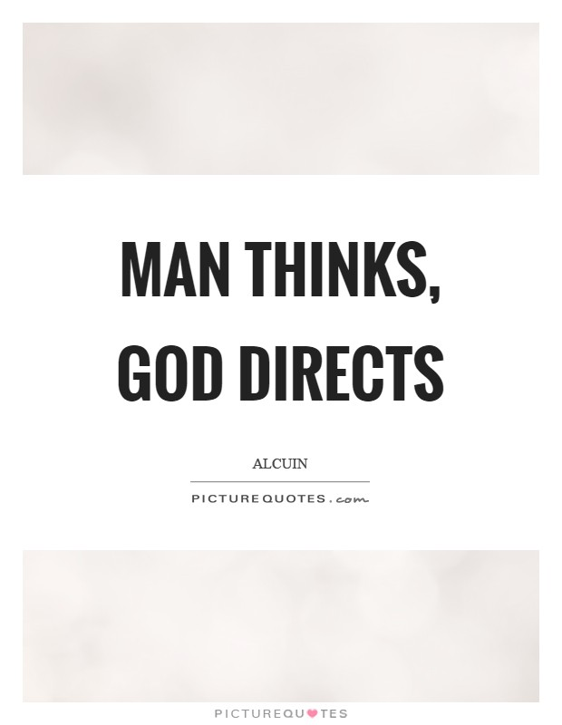Man thinks, God directs Picture Quote #1