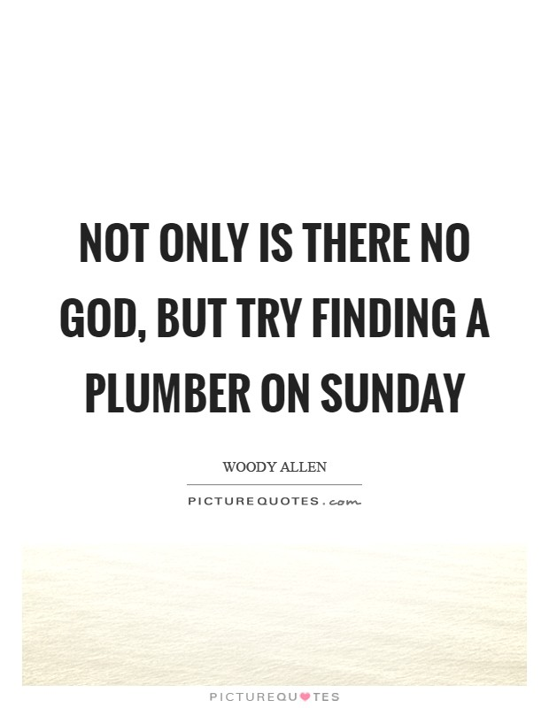 Not only is there no God, but try finding a plumber on Sunday Picture Quote #1