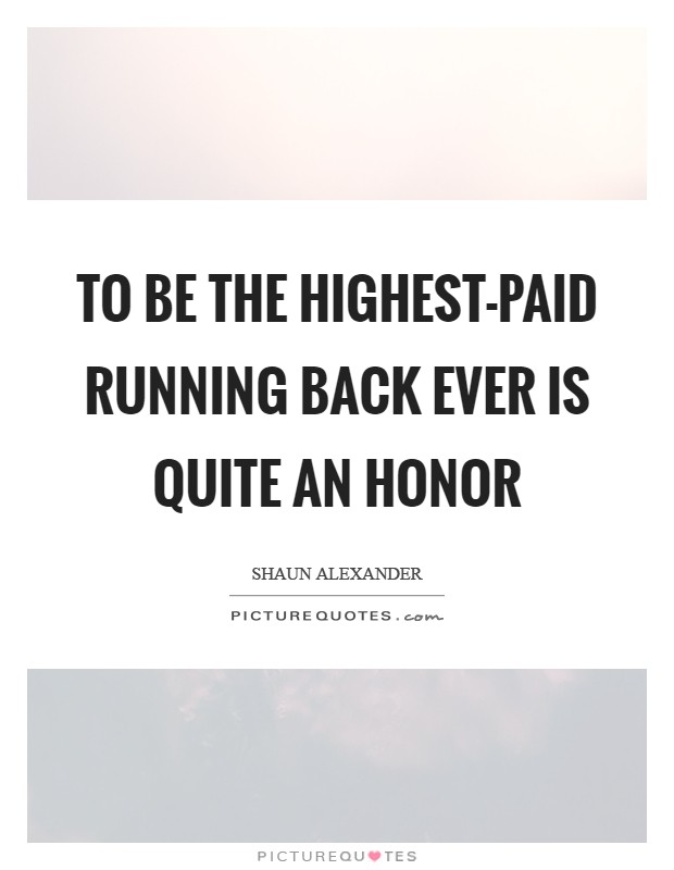 To be the highest-paid running back ever is quite an honor Picture Quote #1