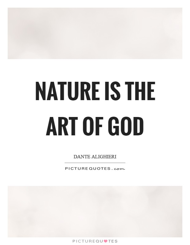 Nature is the art of God Picture Quote #1