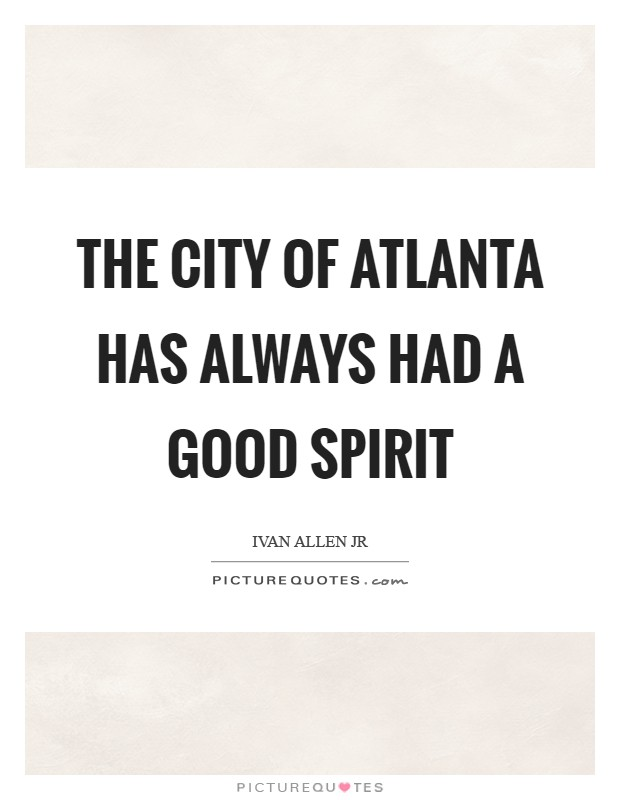 The city of Atlanta has always had a good spirit Picture Quote #1