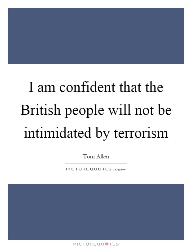 I am confident that the British people will not be intimidated by terrorism Picture Quote #1