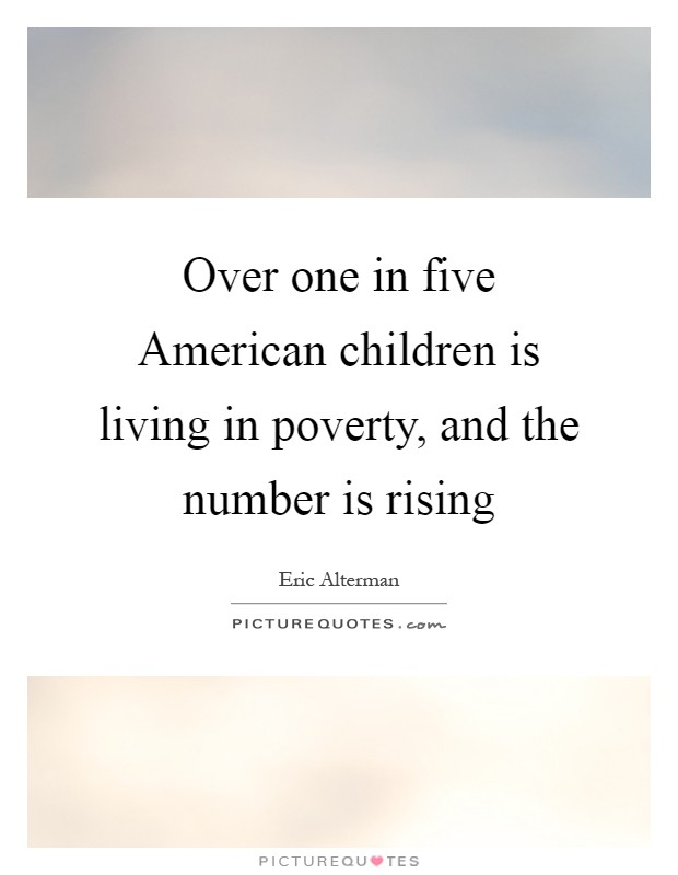 Over one in five American children is living in poverty, and the number is rising Picture Quote #1