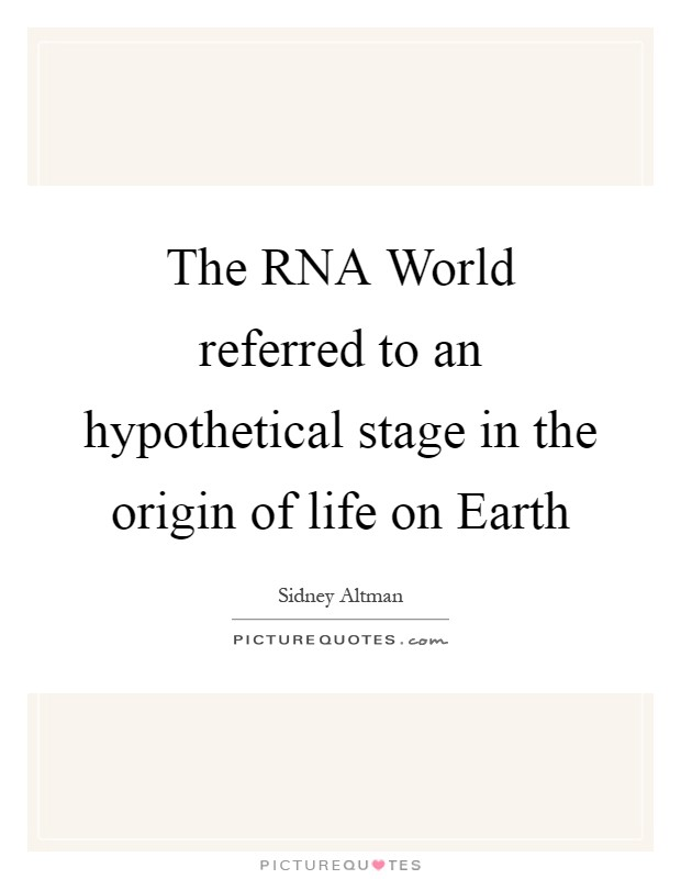 The RNA World referred to an hypothetical stage in the origin of life on Earth Picture Quote #1