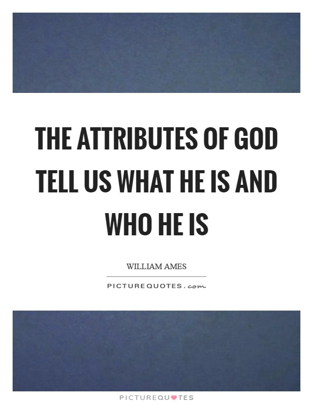 The attributes of God tell us what He is and who He is Picture Quote #1