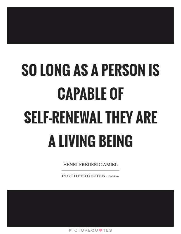 So long as a person is capable of self-renewal they are a living being Picture Quote #1
