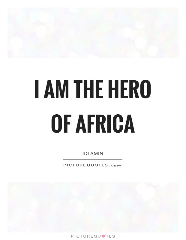 I am the hero of Africa Picture Quote #1