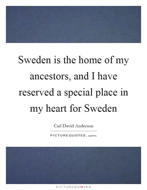 Sweden is the home of my ancestors, and I have reserved a special place in my heart for Sweden Picture Quote #1