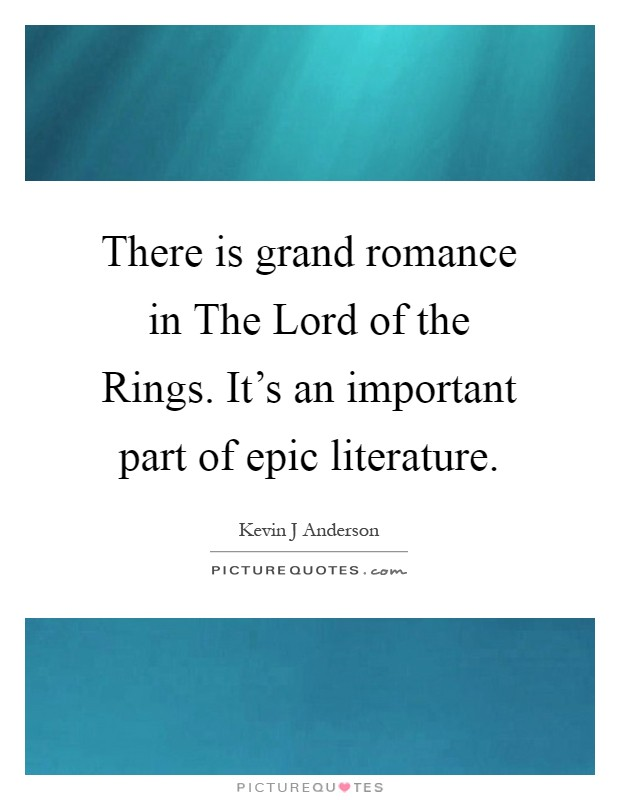 There is grand romance in The Lord of the Rings. It's an important part of epic literature Picture Quote #1