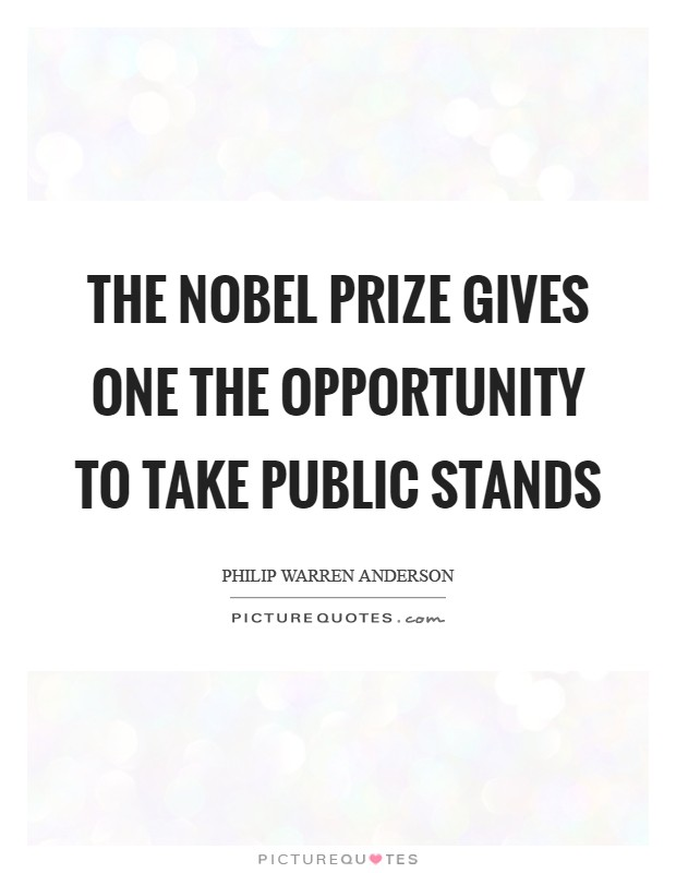 The Nobel Prize gives one the opportunity to take public stands Picture Quote #1