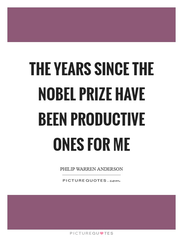 The years since the Nobel Prize have been productive ones for me Picture Quote #1