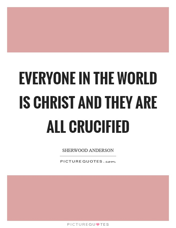 Everyone in the world is Christ and they are all crucified Picture Quote #1