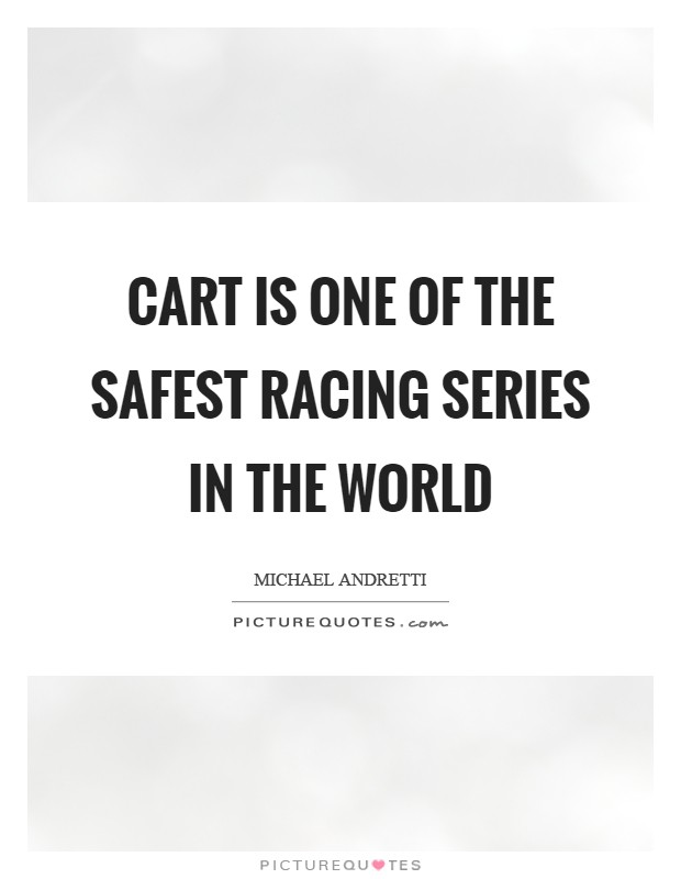 CART is one of the safest racing series in the world Picture Quote #1