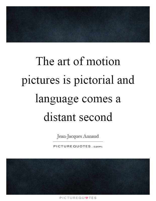 The art of motion pictures is pictorial and language comes a distant second Picture Quote #1