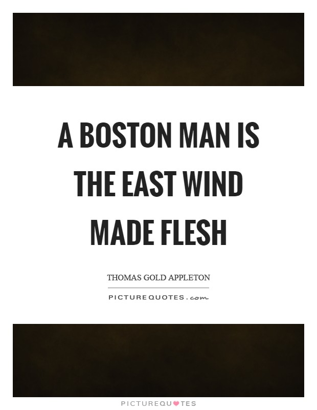 A Boston man is the east wind made flesh Picture Quote #1