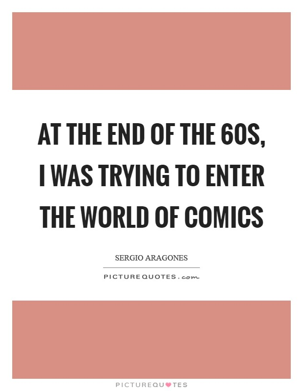At the end of the  60s, I was trying to enter the world of comics Picture Quote #1