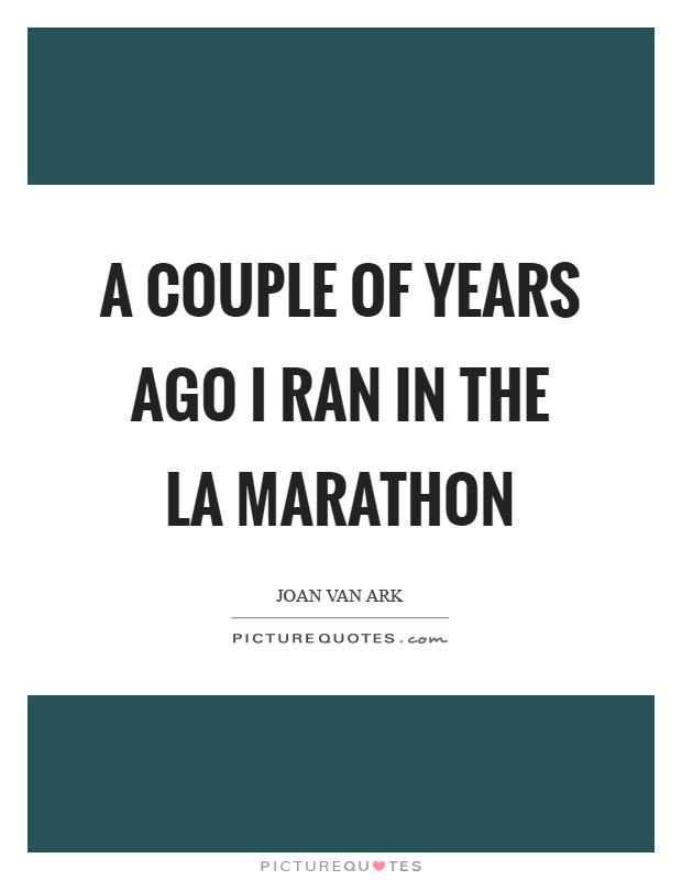 A couple of years ago I ran in the LA Marathon Picture Quote #1