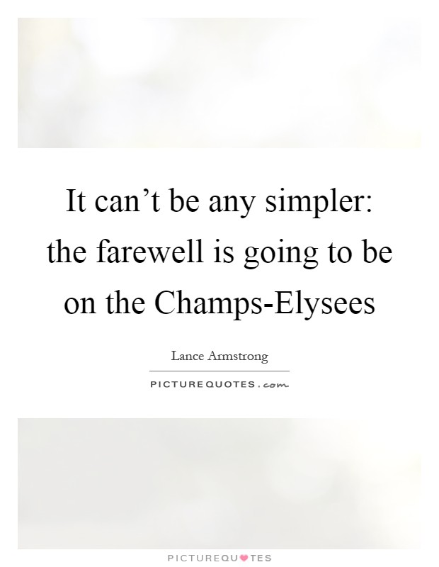 It can't be any simpler: the farewell is going to be on the Champs-Elysees Picture Quote #1