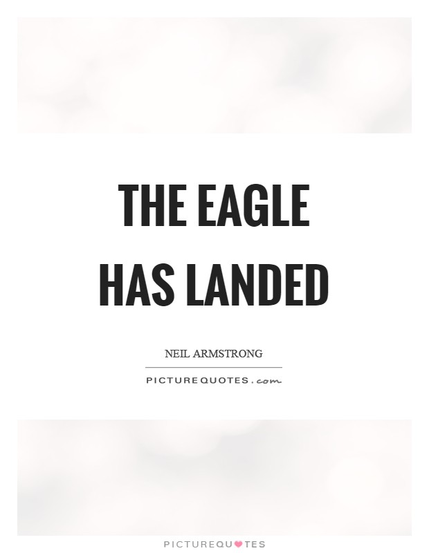 The Eagle has landed Picture Quote #1